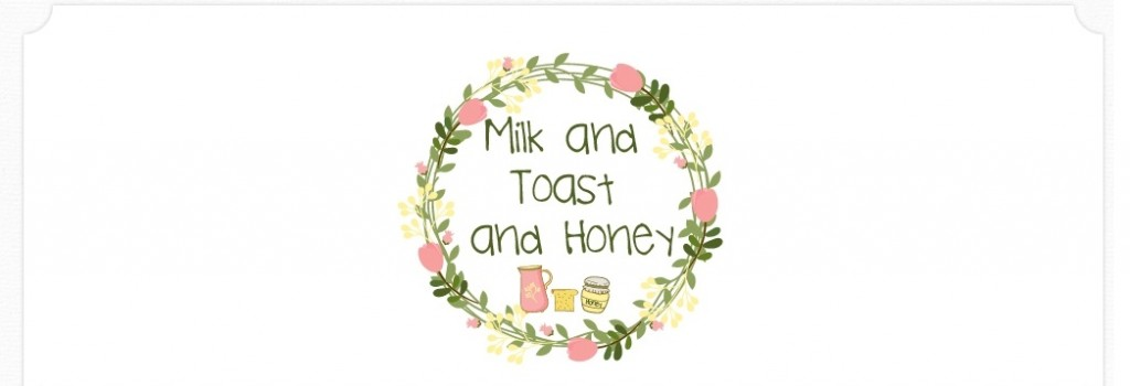 Milk and Toast and Honey